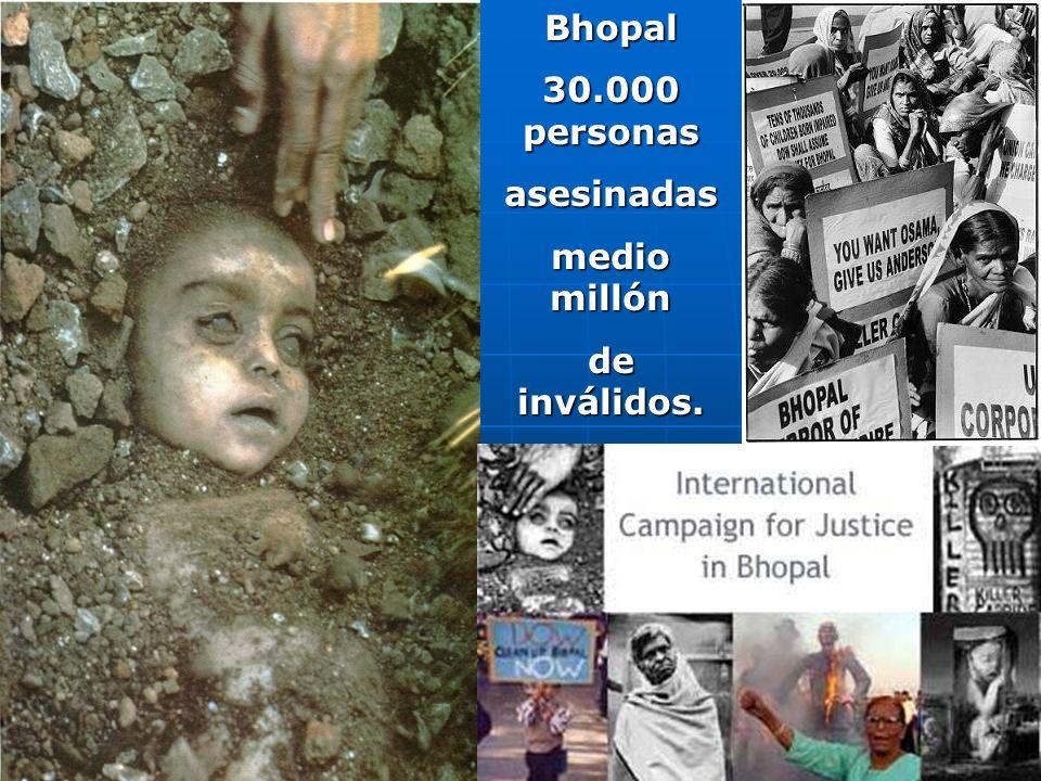 Bhopal 30.000 personas asesinadas medio millón de inválidos.