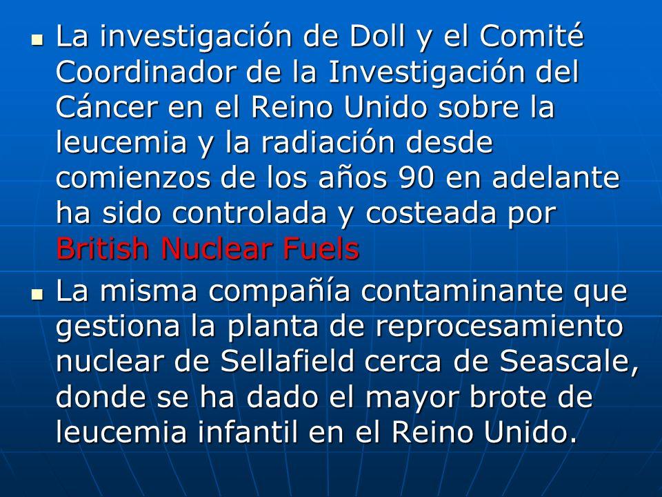 La investigación de Doll y el Comité Coordinador de la Investigación del Cáncer en el Reino Unido sobre la leucemia y la radiación desde comienzos de los años 90 en adelante ha sido controlada y costeada por British Nuclear Fuels