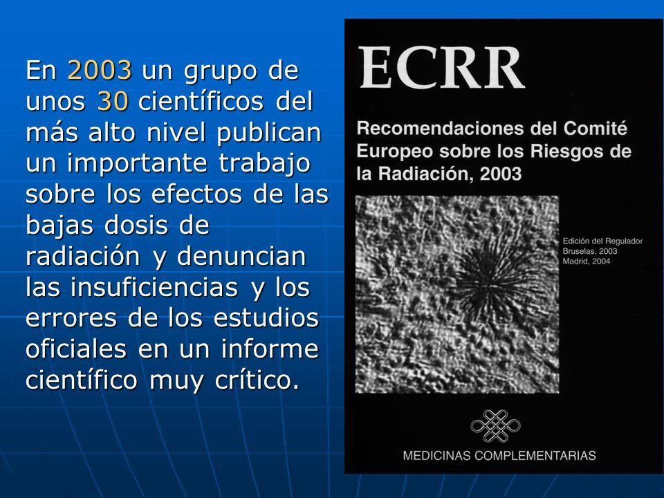 En 2003 un grupo de unos 30 científicos del más alto nivel publican un importante trabajo sobre los efectos de las bajas dosis de radiación y denuncian las insuficiencias y los errores de los estudios oficiales en un informe científico muy crítico.
