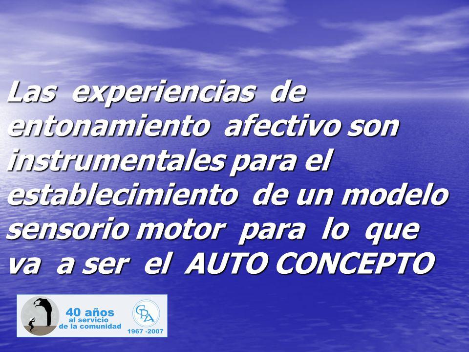 Las experiencias de entonamiento afectivo son instrumentales para el establecimiento de un modelo sensorio motor para lo que va a ser el AUTO CONCEPTO