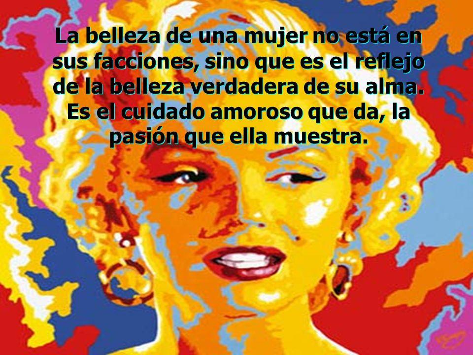 La belleza de una mujer no está en sus facciones, sino que es el reflejo de la belleza verdadera de su alma.