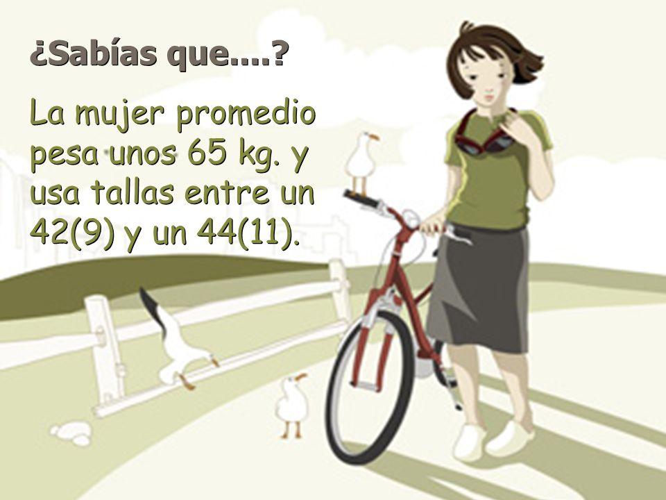 ¿Sabías que.... La mujer promedio pesa unos 65 kg. y usa tallas entre un 42(9) y un 44(11).