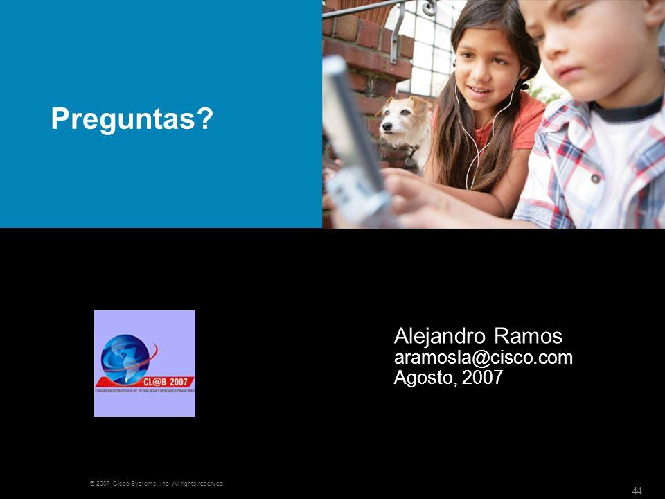 Preguntas Alejandro Ramos aramosla@cisco.com Agosto, 2007