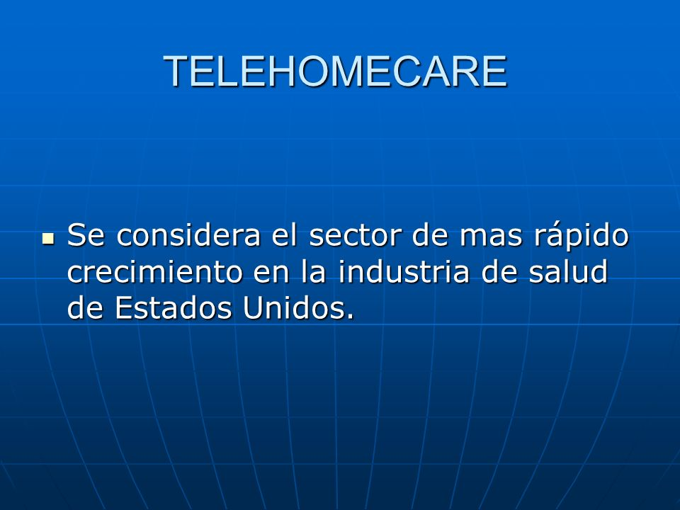 TELEHOMECARESe considera el sector de mas rápido crecimiento en la industria de salud de Estados Unidos.
