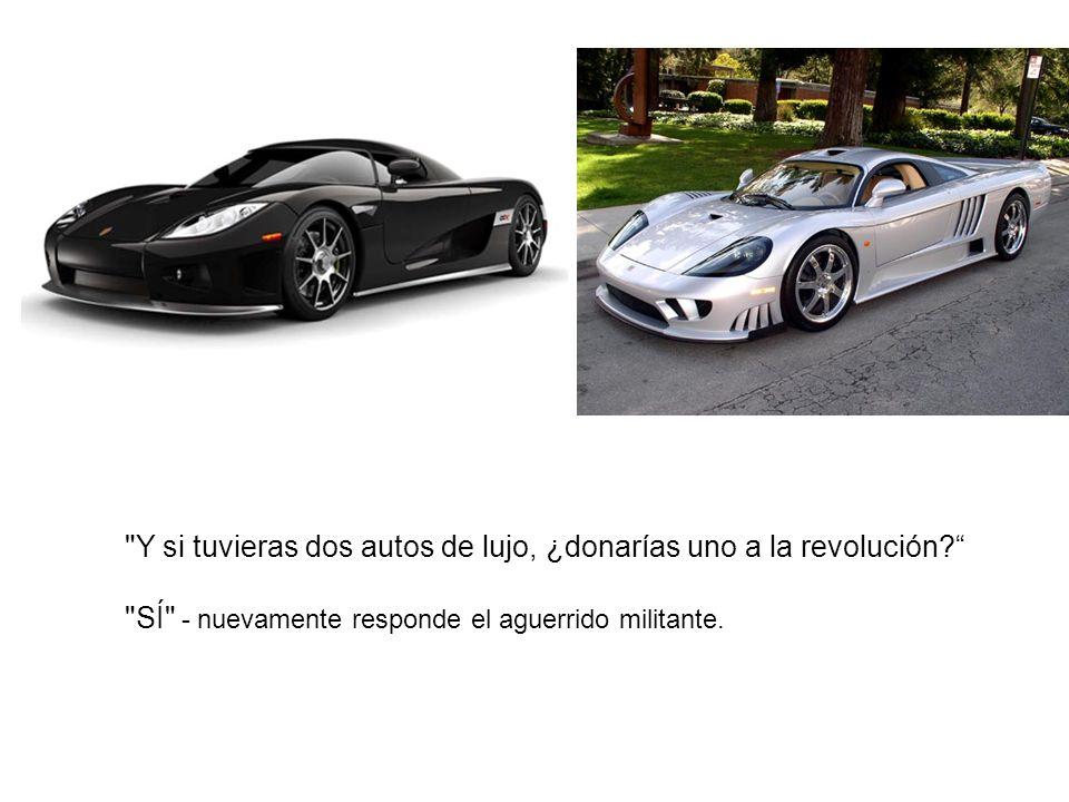 Y si tuvieras dos autos de lujo, ¿donarías uno a la revolución