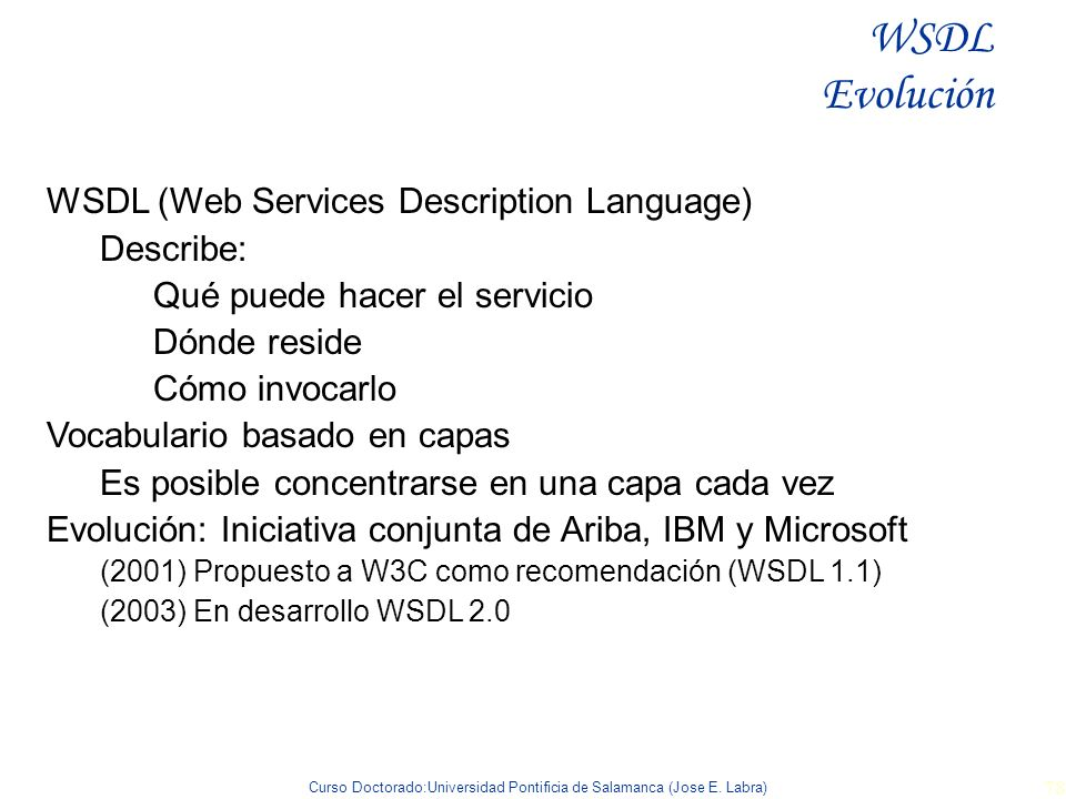 WSDL Evolución WSDL (Web Services Description Language) Describe: