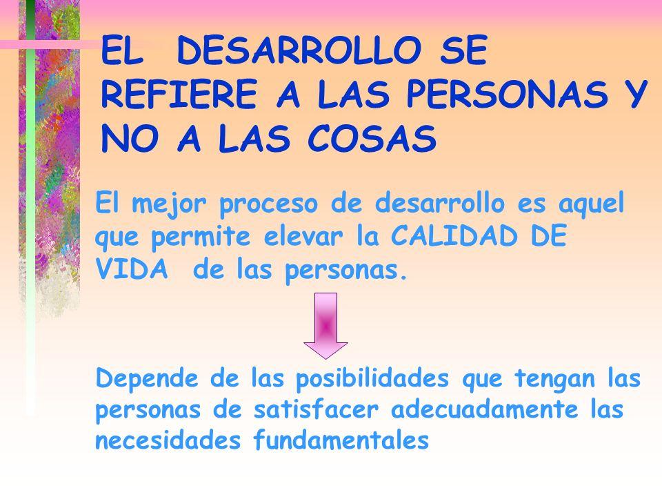 EL DESARROLLO SE REFIERE A LAS PERSONAS Y NO A LAS COSAS