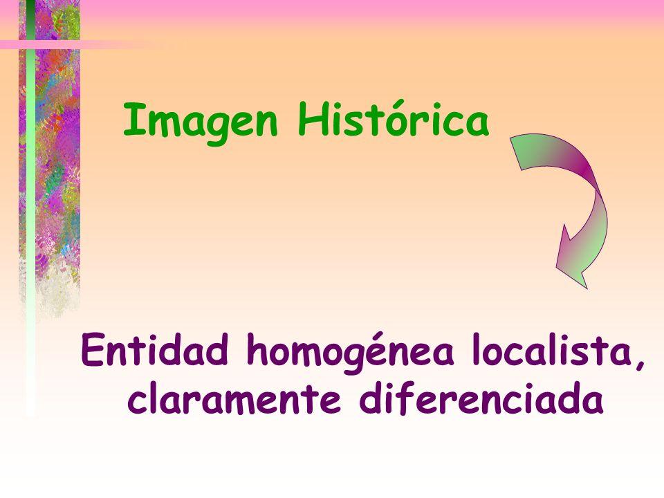 Entidad homogénea localista, claramente diferenciada