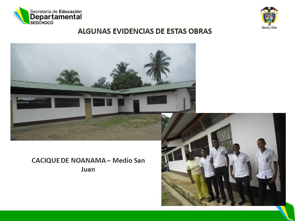 ALGUNAS EVIDENCIAS DE ESTAS OBRAS CACIQUE DE NOANAMA – Medio San Juan
