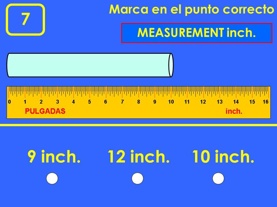 7 9 inch. 12 inch. 10 inch. Marca en el punto correcto
