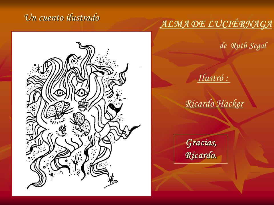 Un cuento ilustrado ALMA DE LUCIÉRNAGA Ilustró : Ricardo Hacker