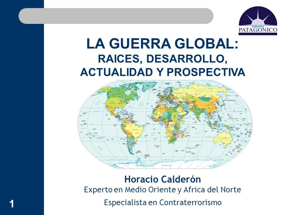 LA GUERRA GLOBAL: RAICES, DESARROLLO, ACTUALIDAD Y PROSPECTIVA