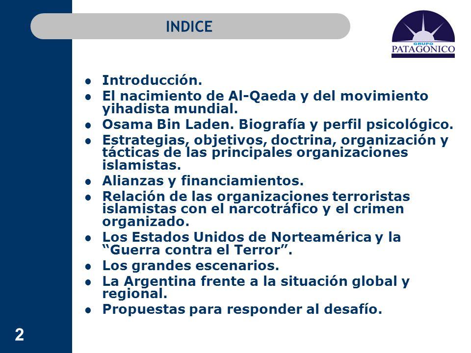INDICE Introducción. El nacimiento de Al-Qaeda y del movimiento yihadista mundial. Osama Bin Laden. Biografía y perfil psicológico.