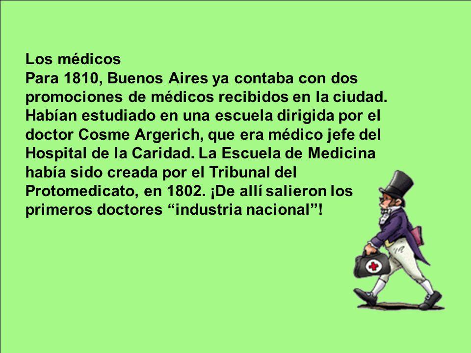Los médicos Para 1810, Buenos Aires ya contaba con dos promociones de médicos recibidos en la ciudad.