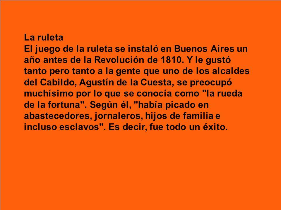 La ruleta El juego de la ruleta se instaló en Buenos Aires un año antes de la Revolución de 1810.