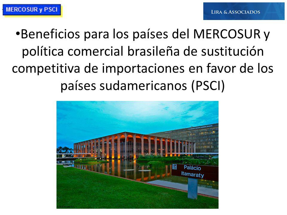 Beneficios para los países del MERCOSUR y política comercial brasileña de sustitución competitiva de importaciones en favor de los países sudamericanos (PSCI)
