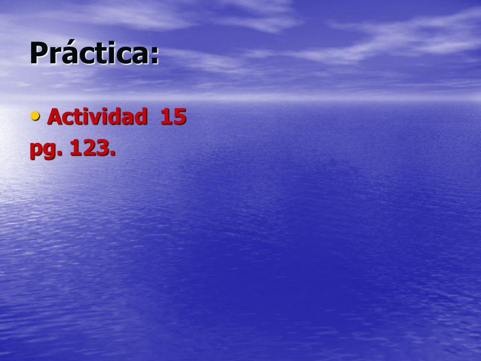 Práctica: Actividad 15 pg. 123.