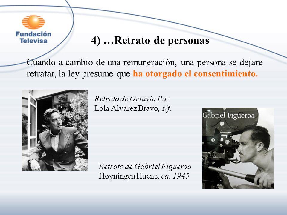4) …Retrato de personas Cuando a cambio de una remuneración, una persona se dejare. retratar, la ley presume que ha otorgado el consentimiento.