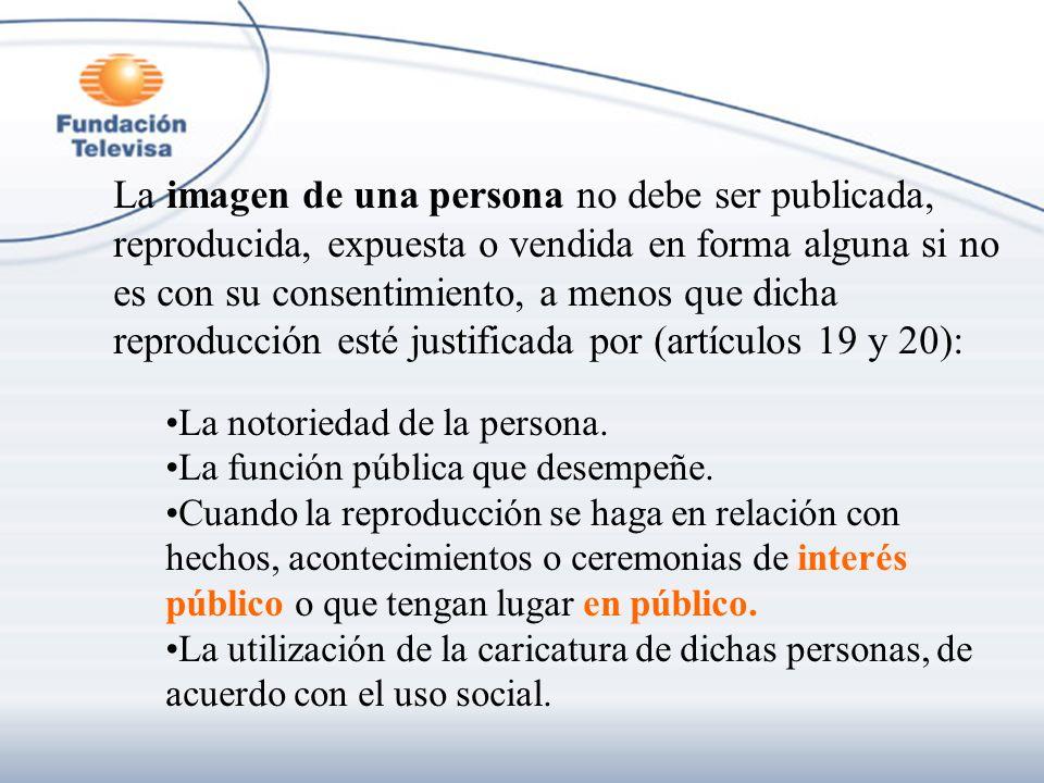 La imagen de una persona no debe ser publicada, reproducida, expuesta o vendida en forma alguna si no es con su consentimiento, a menos que dicha reproducción esté justificada por (artículos 19 y 20):