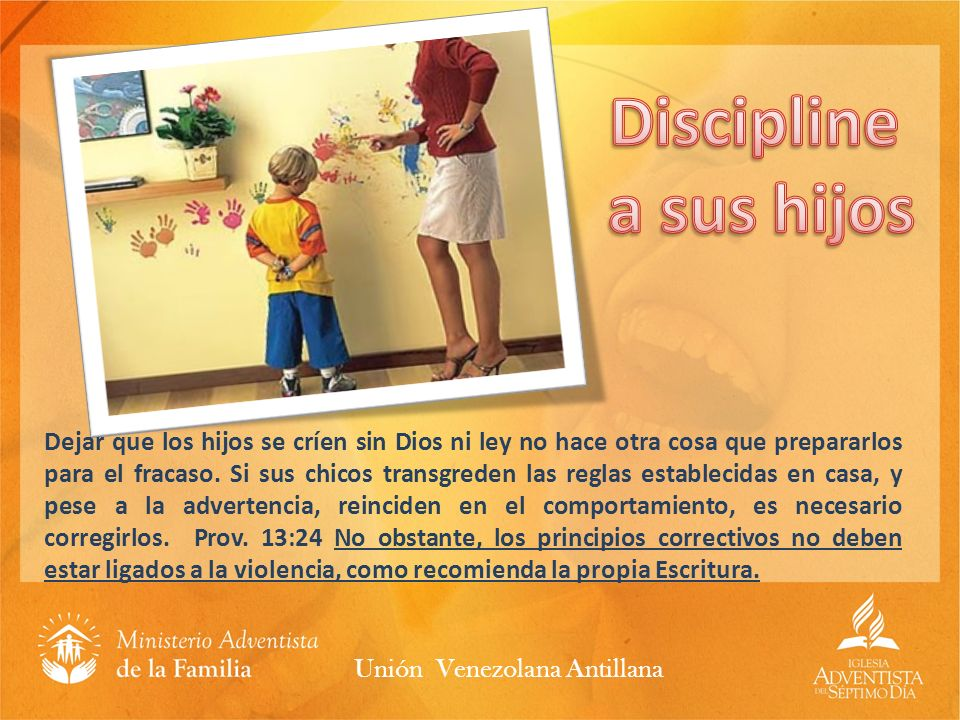 Disciplinea sus hijos.
