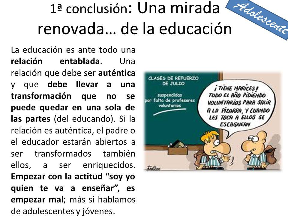 1ª conclusión: Una mirada renovada… de la educación
