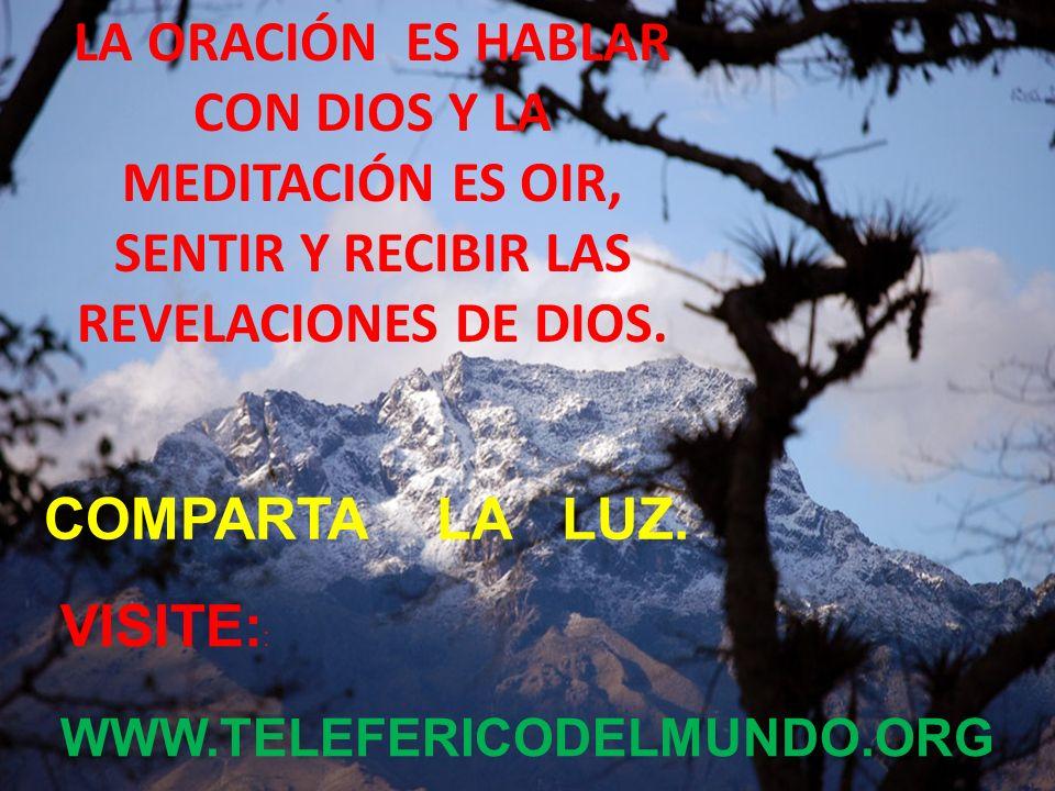 LA ORACIÓN ES HABLAR CON DIOS Y LA MEDITACIÓN ES OIR, SENTIR Y RECIBIR LAS REVELACIONES DE DIOS.