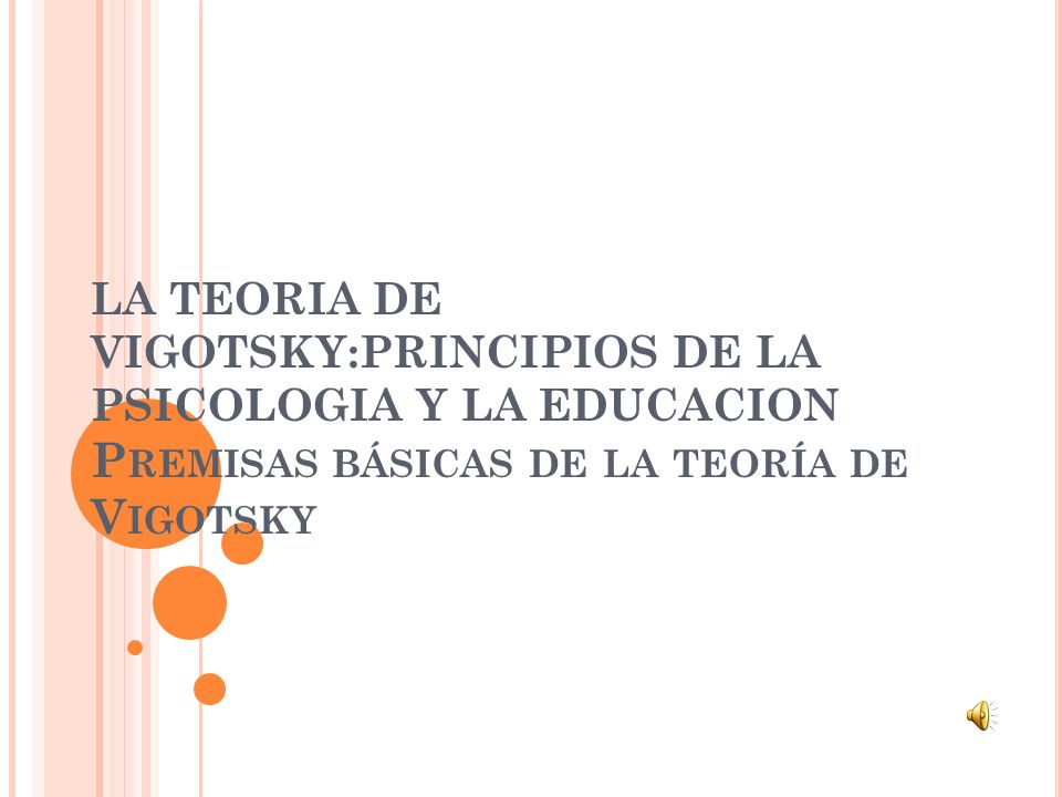LA TEORIA DE VIGOTSKY:PRINCIPIOS DE LA PSICOLOGIA Y LA EDUCACION Premisas básicas de la teoría de Vigotsky