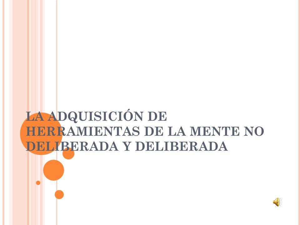LA ADQUISICIÓN DE HERRAMIENTAS DE LA MENTE NO DELIBERADA Y DELIBERADA