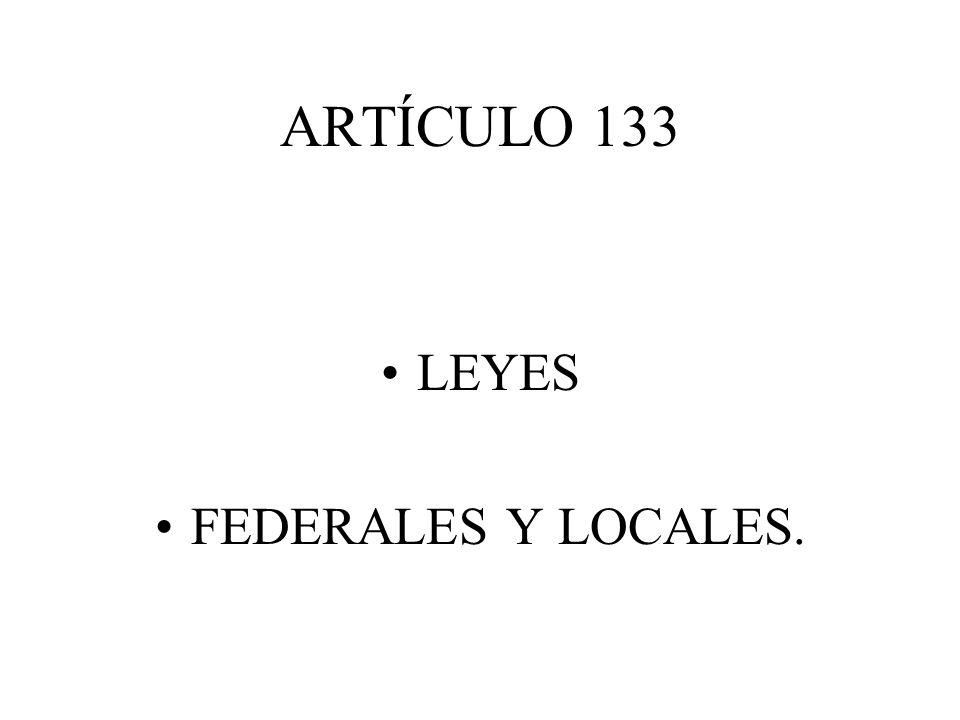 ARTÍCULO 133 LEYES FEDERALES Y LOCALES.