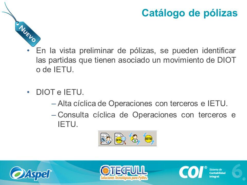 Catálogo de pólizas En la vista preliminar de pólizas, se pueden identificar las partidas que tienen asociado un movimiento de DIOT o de IETU.