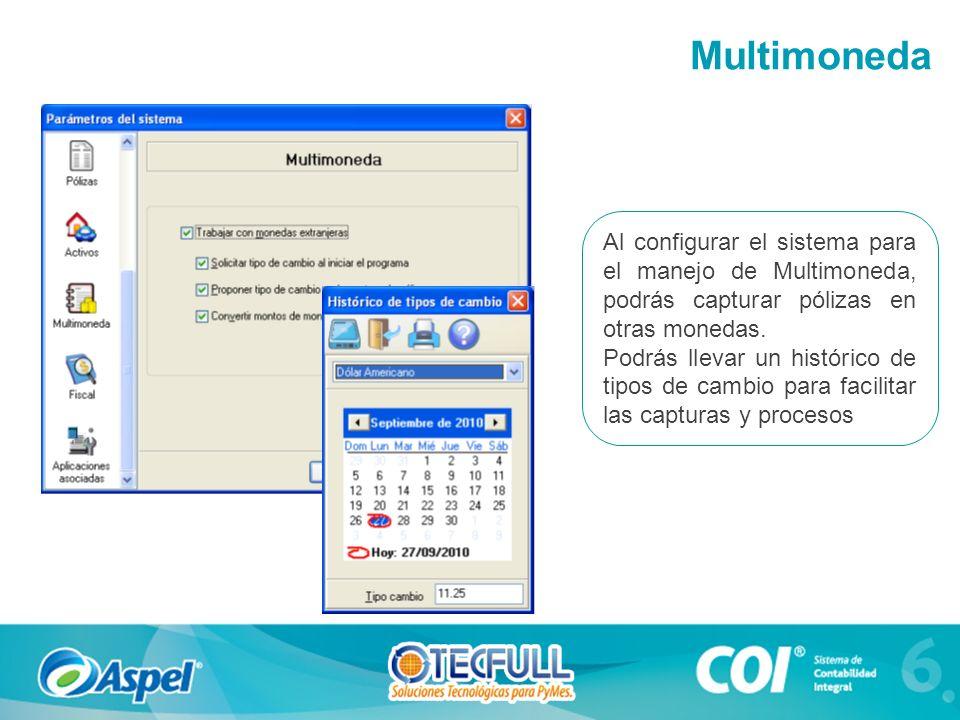 Multimoneda Al configurar el sistema para el manejo de Multimoneda, podrás capturar pólizas en otras monedas.