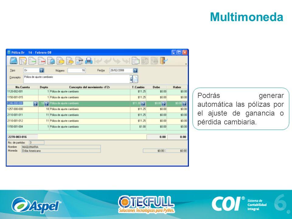 Multimoneda Podrás generar automática las pólizas por el ajuste de ganancia o pérdida cambiaria.