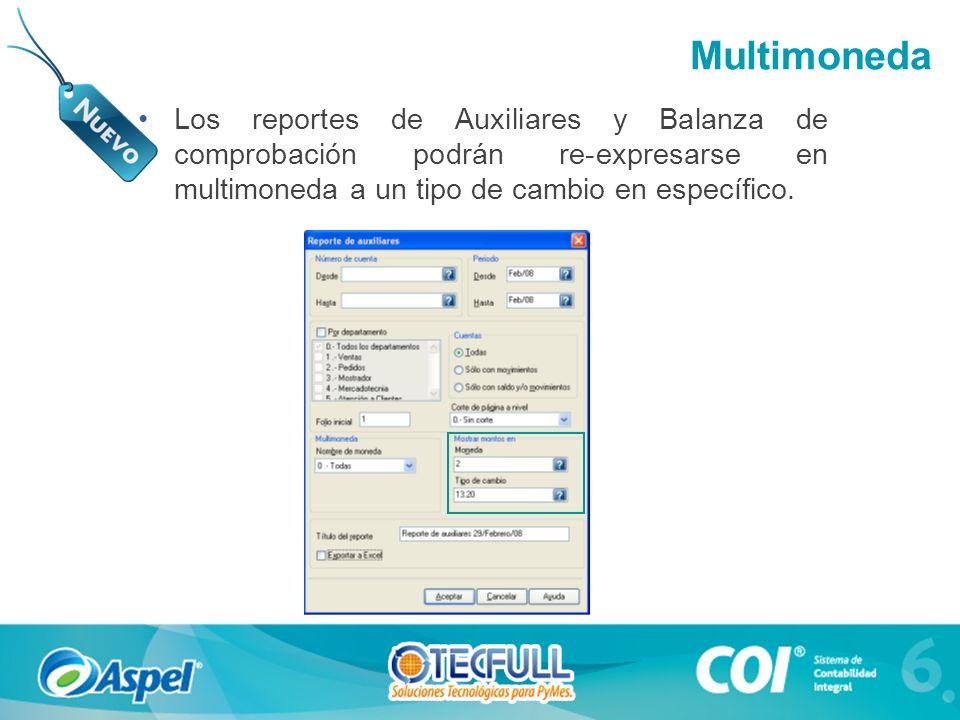Multimoneda Los reportes de Auxiliares y Balanza de comprobación podrán re-expresarse en multimoneda a un tipo de cambio en específico.