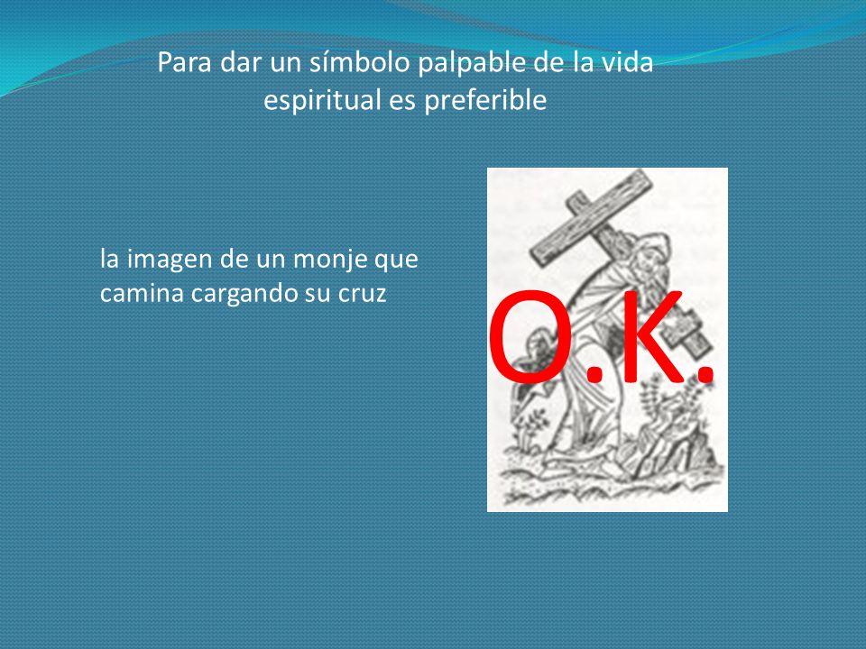 Para dar un símbolo palpable de la vida espiritual es preferible