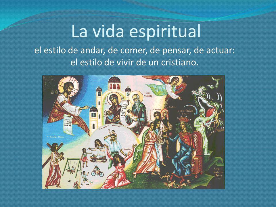 La vida espiritual el estilo de andar, de comer, de pensar, de actuar: el estilo de vivir de un cristiano.