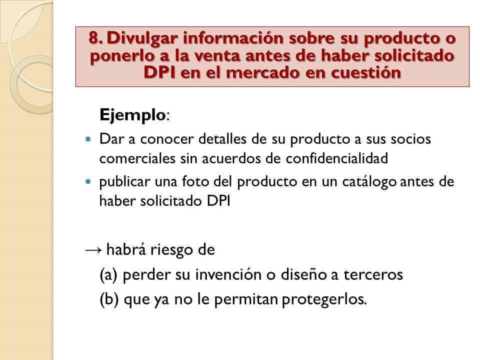 8. Divulgar información sobre su producto o ponerlo a la venta antes de haber solicitado DPI en el mercado en cuestión