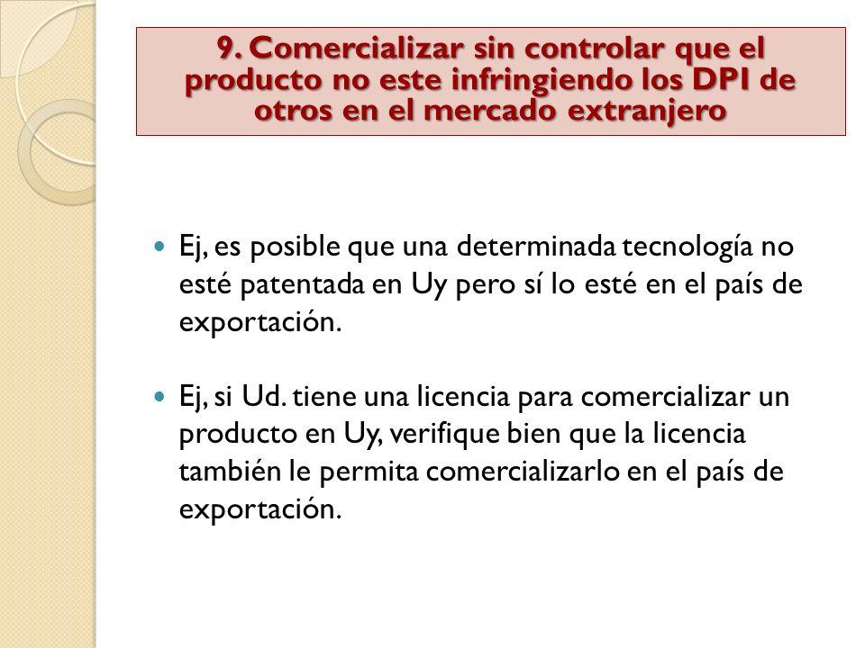 9. Comercializar sin controlar que el producto no este infringiendo los DPI de otros en el mercado extranjero