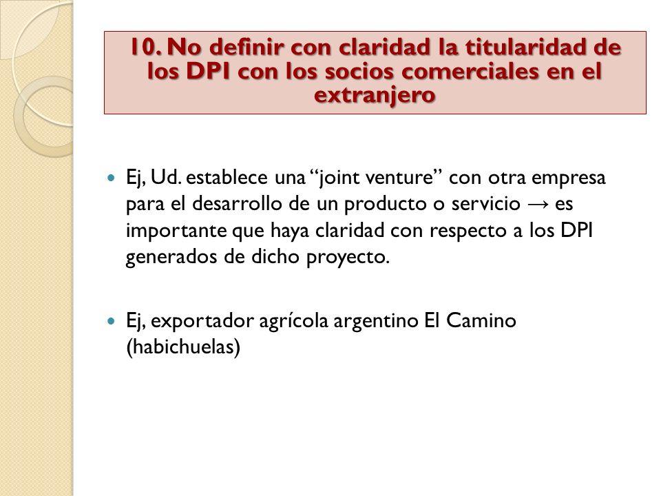 10. No definir con claridad la titularidad de los DPI con los socios comerciales en el extranjero