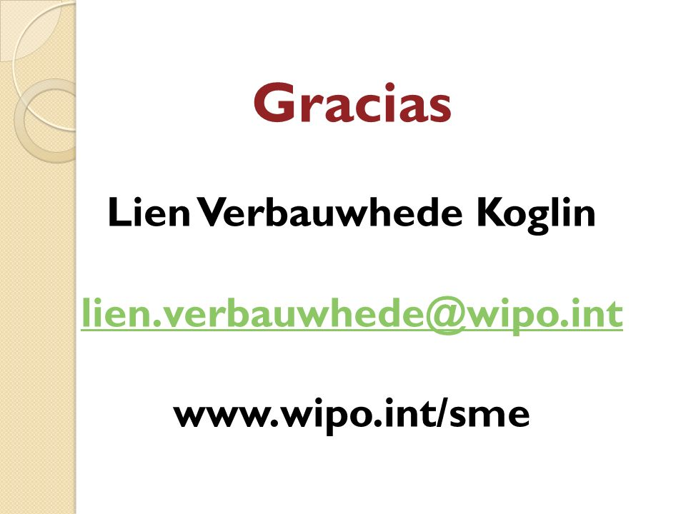 Gracias Lien Verbauwhede Koglin lien. verbauwhede@wipo. int www. wipo
