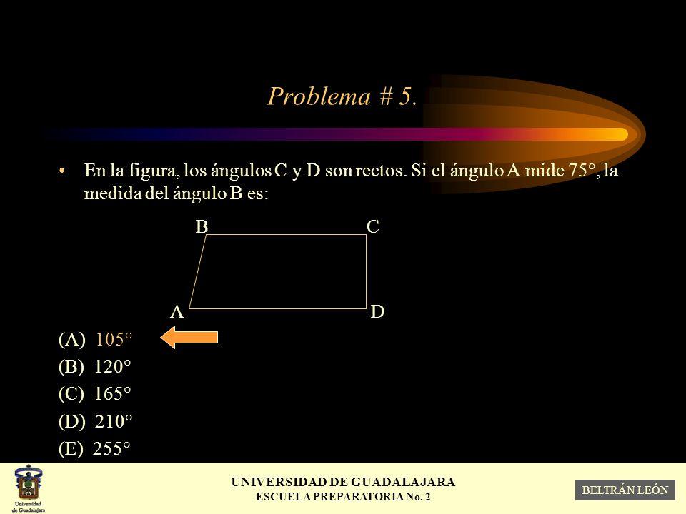 Problema # 5. En la figura, los ángulos C y D son rectos. Si el ángulo A mide 75°, la medida del ángulo B es: