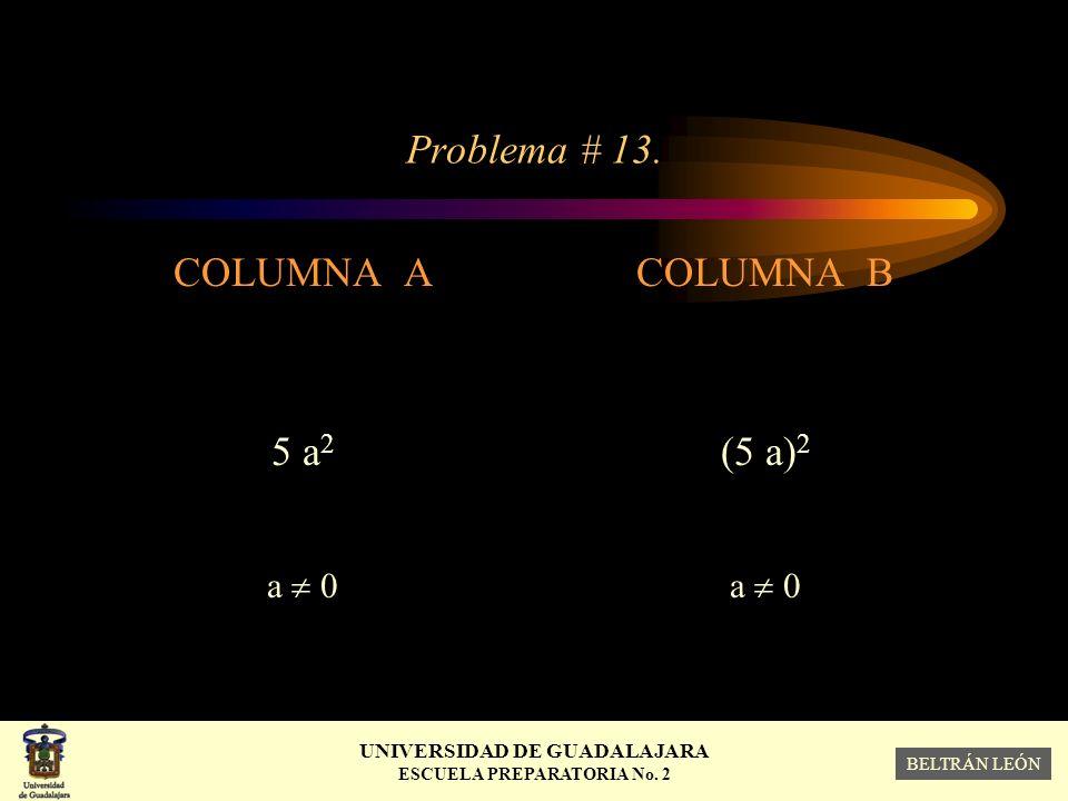 Problema # 13. COLUMNA A 5 a2 a  0 COLUMNA B (5 a)2 a  0