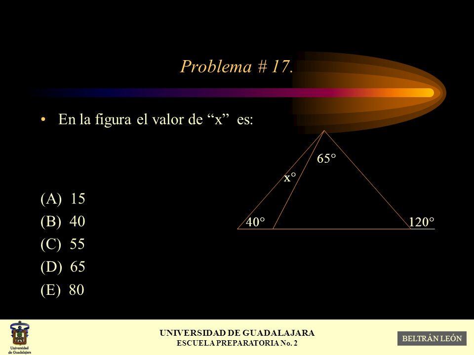 Problema # 17. En la figura el valor de x es: (A) 15 (B) 40 40° 120°