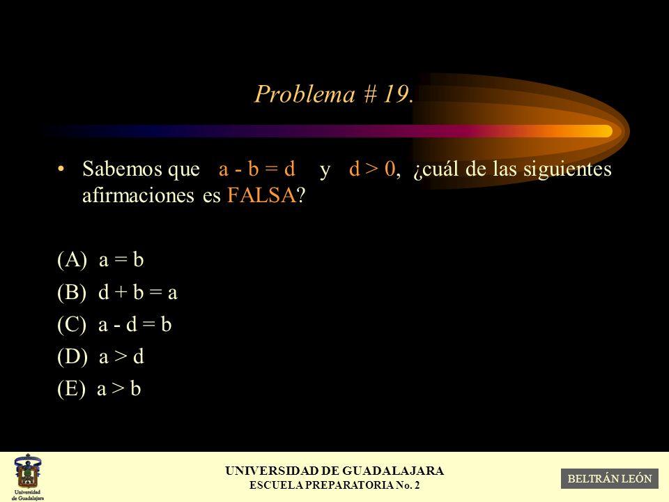 Problema # 19. Sabemos que a - b = d y d > 0, ¿cuál de las siguientes afirmaciones es FALSA
