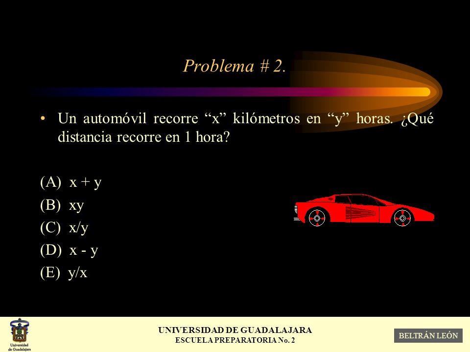 Problema # 2. Un automóvil recorre x kilómetros en y horas. ¿Qué distancia recorre en 1 hora (A) x + y.