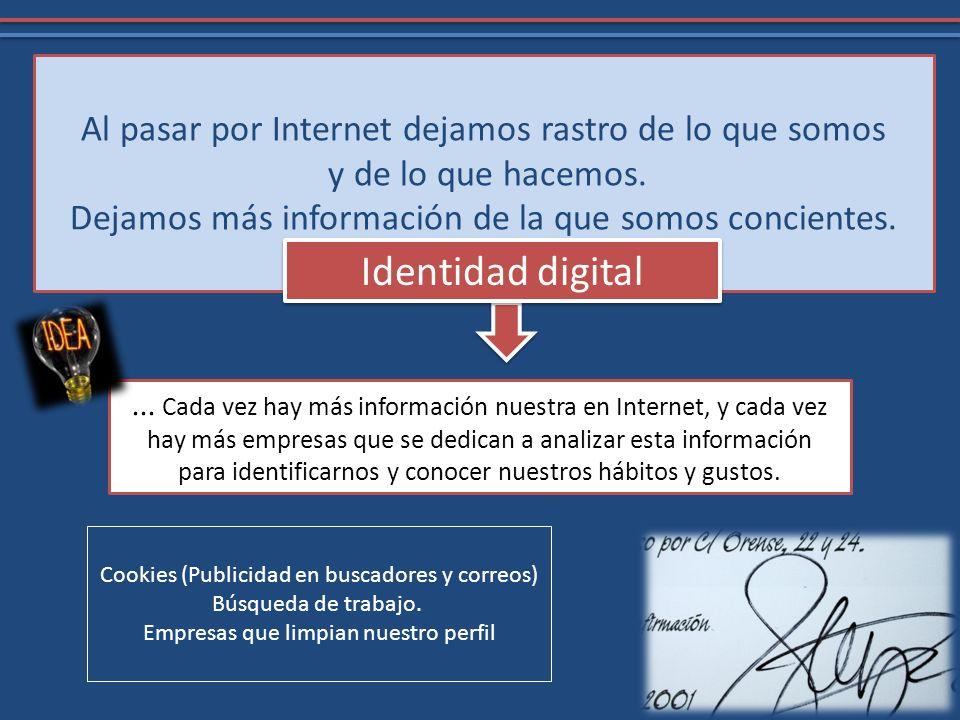 Identidad digital Al pasar por Internet dejamos rastro de lo que somos