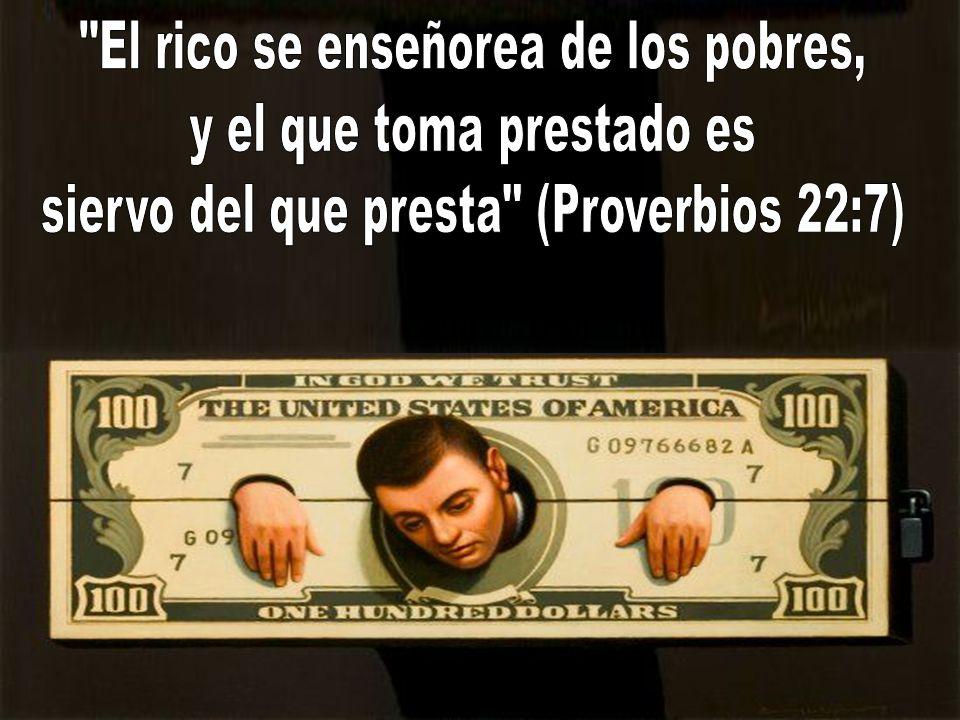 El rico se enseñorea de los pobres, y el que toma prestado es