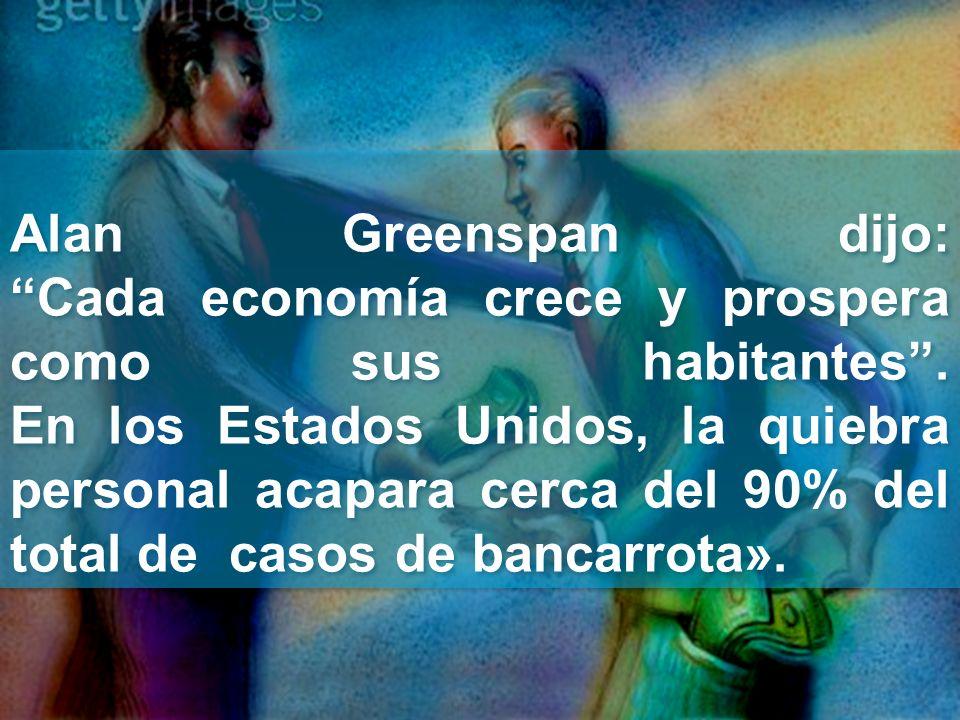 Alan Greenspan dijo: Cada economía crece y prospera como sus habitantes .