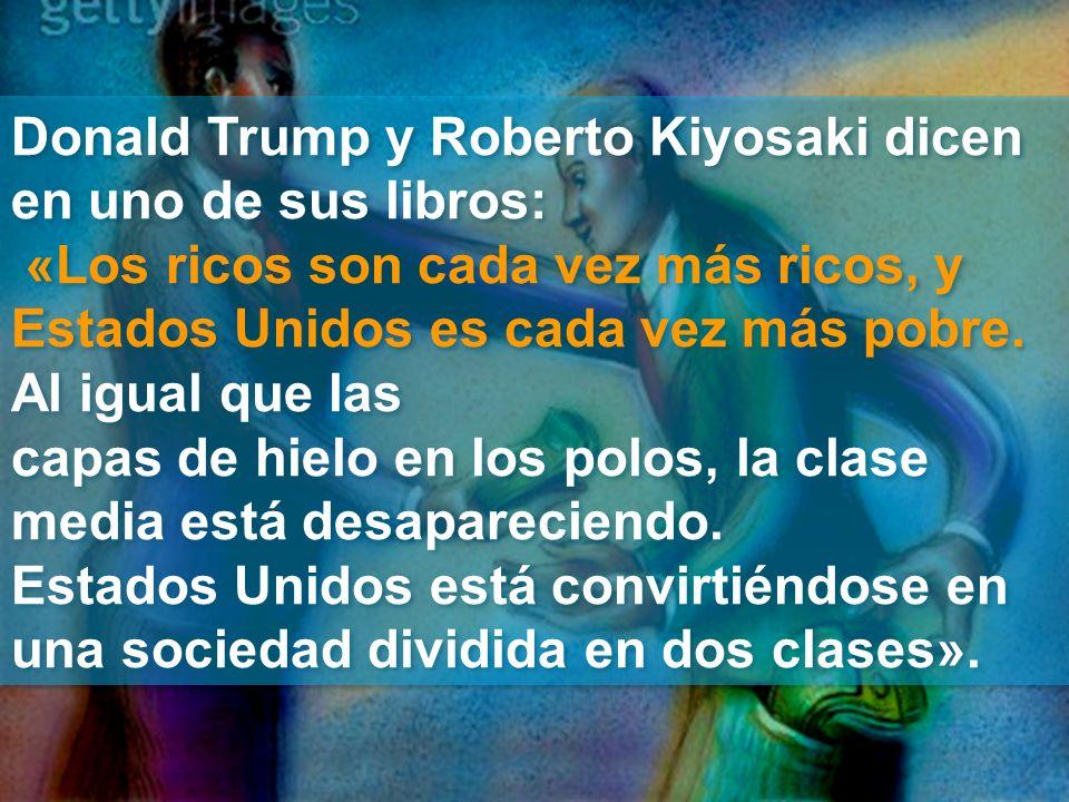 Donald Trump y Roberto Kiyosaki dicen en uno de sus libros: «Los ricos son cada vez más ricos, y Estados Unidos es cada vez más pobre.