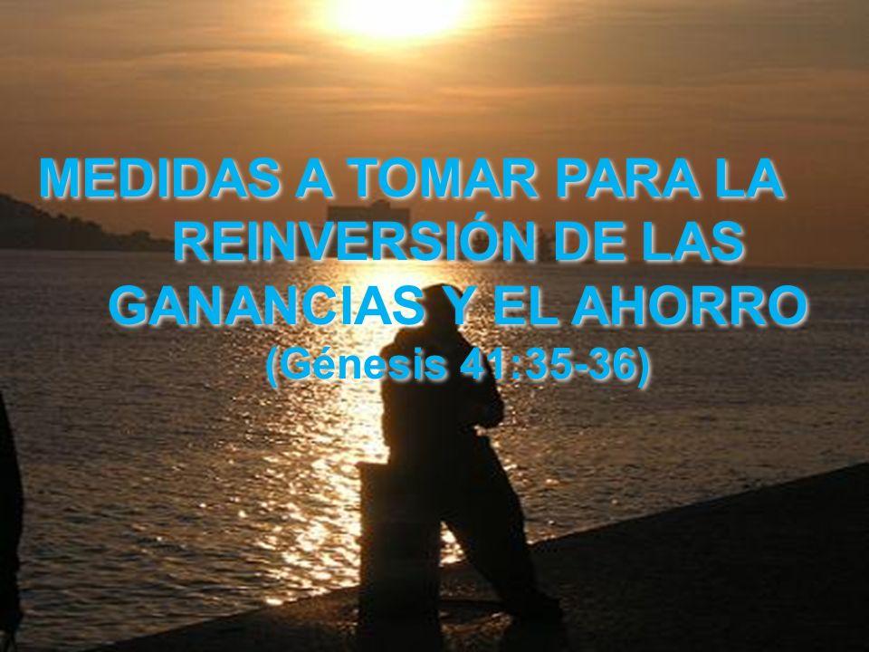 MEDIDAS A TOMAR PARA LA REINVERSIÓN DE LAS GANANCIAS Y EL AHORRO (Génesis 41:35-36)