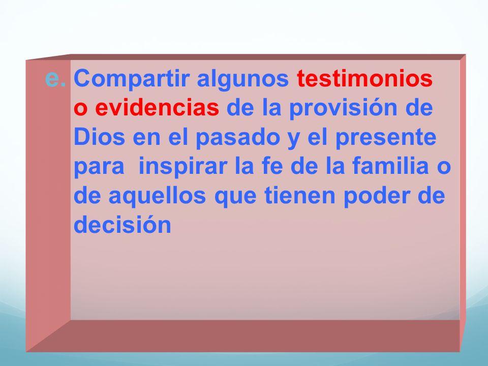 Compartir algunos testimonios o evidencias de la provisión de Dios en el pasado y el presente para inspirar la fe de la familia o de aquellos que tienen poder de decisión